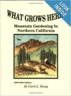 What Grows Here? Mountain Gardening in Northern California by Carol L. Young